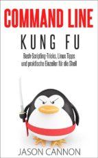 Command Line Kung Fu: Bash-Scripting-Tricks, Linux Tipps Und Praktische Einzeiler Für Die Shell (ebook)
