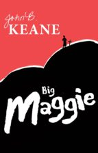 BIG MAGGIE BY JOHN B.KEANE