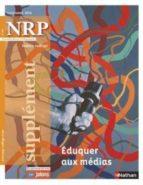 NRP SUPPLÉMENT COLLÈGE - ÉDUQUER AUX MÉDIAS - NOVEMBRE 2016 (FORMAT PDF)