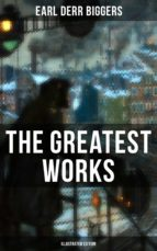 The Greatest Works of Earl Derr Biggers (Illustrated Edition) (ebook)