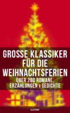 Große Klassiker für die Weihnachtsferien: Über 280 Romane, Erzählungen & Gedichte (Illustriert) (ebook)