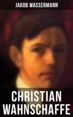 Christian Wahnschaffe (Vollständige Ausgabe) (ebook)