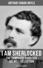 I AM SHERLOCKED: The Complete Sherlock Holmes Collection - 60 Tales One Edition (ebook)