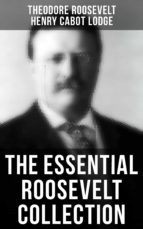 THEODORE ROOSEVELT Premium Collection: History Books, Biographies, Memoirs, Essays, Speeches & Executive Orders (ebook)