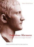 Tusculana Marmora. Escultura clásica en el antiguo Tusculano