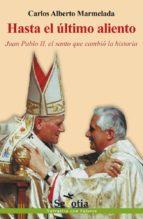 Hasta el último aliento. Juan Pablo II, el santo que cambió la historia (ebook)