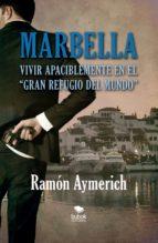 """Marbella. Vivir apaciblemente en """"el gran refugio del mundo"""" (ebook)"""