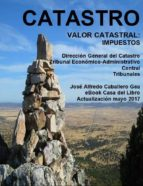 CATASTRO. VALOR CATASTRAL: IMPUESTOS. DIRECCIÓN GENERAL DEL CATASTRO, TRIBUNAL ECONÓMICO-ADMINISTRATIVO CENTRAL, TRIBUNALES (ebook)