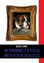 The Adventures of a Dog, and a Good Dog Too (Illustrated) (ebook)