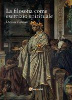 La filosofia come esercizio spirituale. Hadot e il recupero della filosofia antica (ebook)