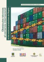 Obstáculos técnicos al comercio internacional en los sectores productivos de Bogotá (ebook)