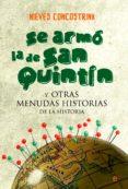 Se armó la de San Quintín y otras menudas historias de la Historia
