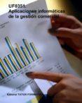 APLICACIONES INFORMÁTICAS DE LA GESTIÓN COMERCIAL. UF0351. (ebook)