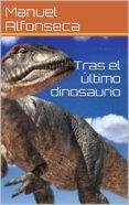 TRAS EL ÚLTIMO DINOSAURIO (ebook)