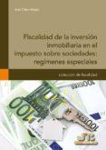 FISCALIDAD DE LA INVERSIÓN INMOBILIARIA EN EL IMPUESTO SOBRE SOCIEDADES: REGÍMENES ESPECIALES