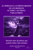 EL DERECHO A LA PROPIA IMAGEN DE LOS MODELOS - ACTORES Y ACTRICES- PUBLICITARIOS Veintiun años de los pleitos que podían haber sido evitados