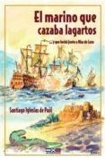 El marino que cazaba lagartos… y que luchó junto a Blas de Lezo