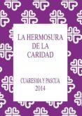 La Hermosura de la Caridad. Cuaresma y Pascua 2014 (ebook)