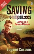 Saving Chimpanzees - A Man On A Rescue Mission (eBook)